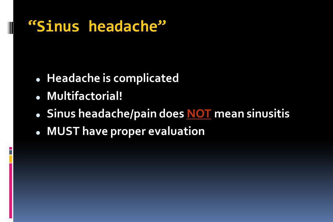 Sinus headache Headache is complicated Multifactorial!
