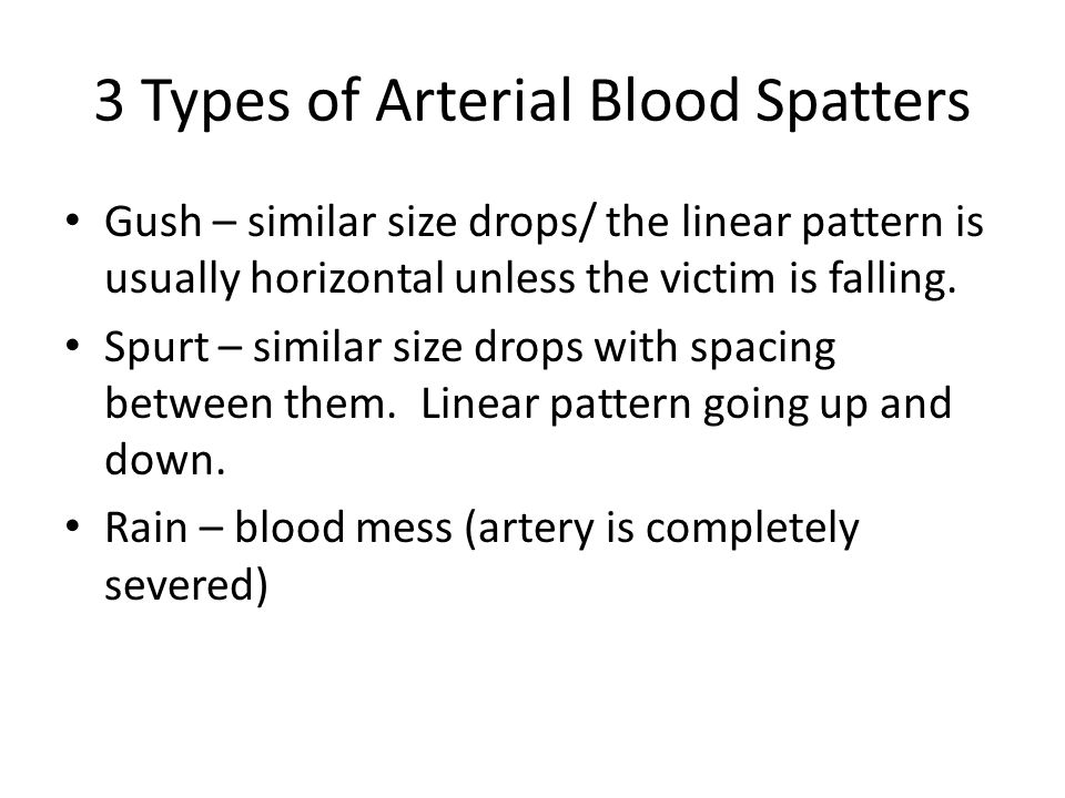 3 Types of Arterial Blood Spatters