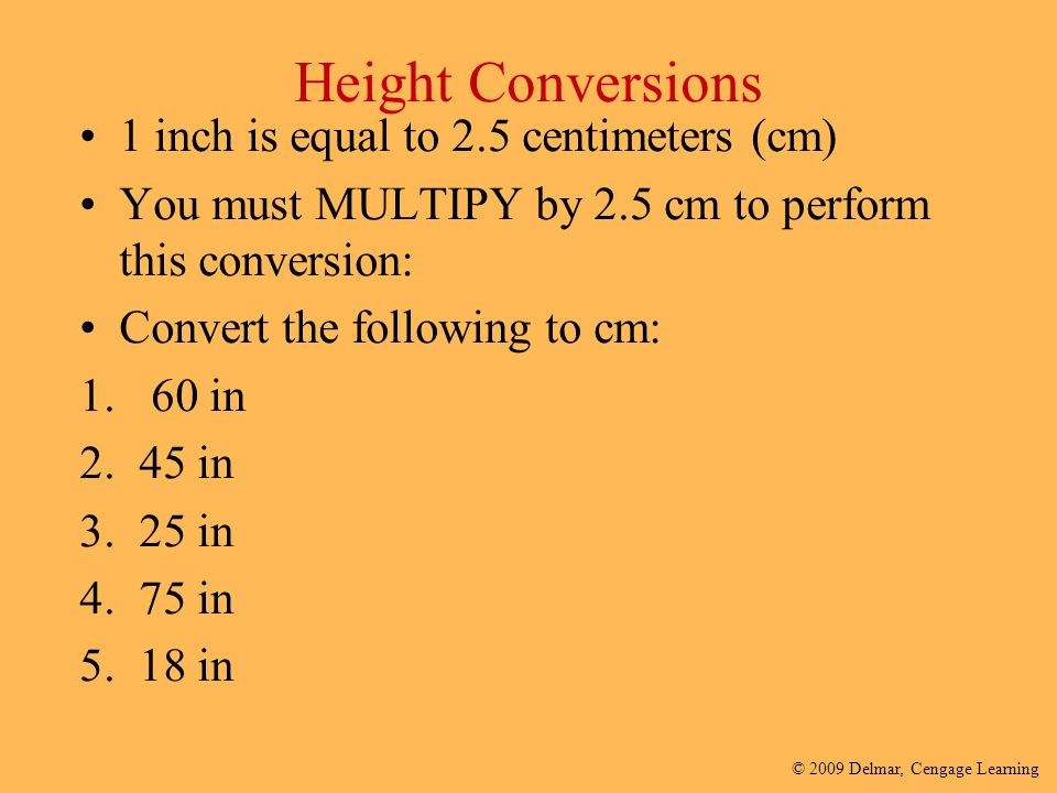 Height Conversions 1 inch is equal to 2.5 centimeters (cm)