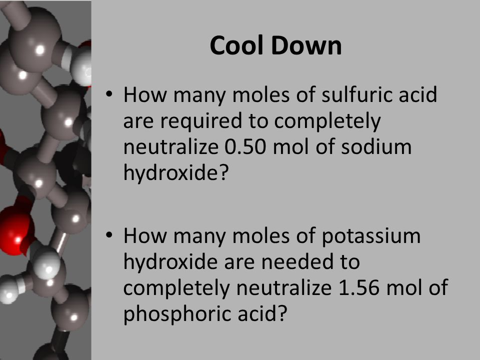 Cool Down How many moles of sulfuric acid are required to completely neutralize 0.50 mol of sodium hydroxide