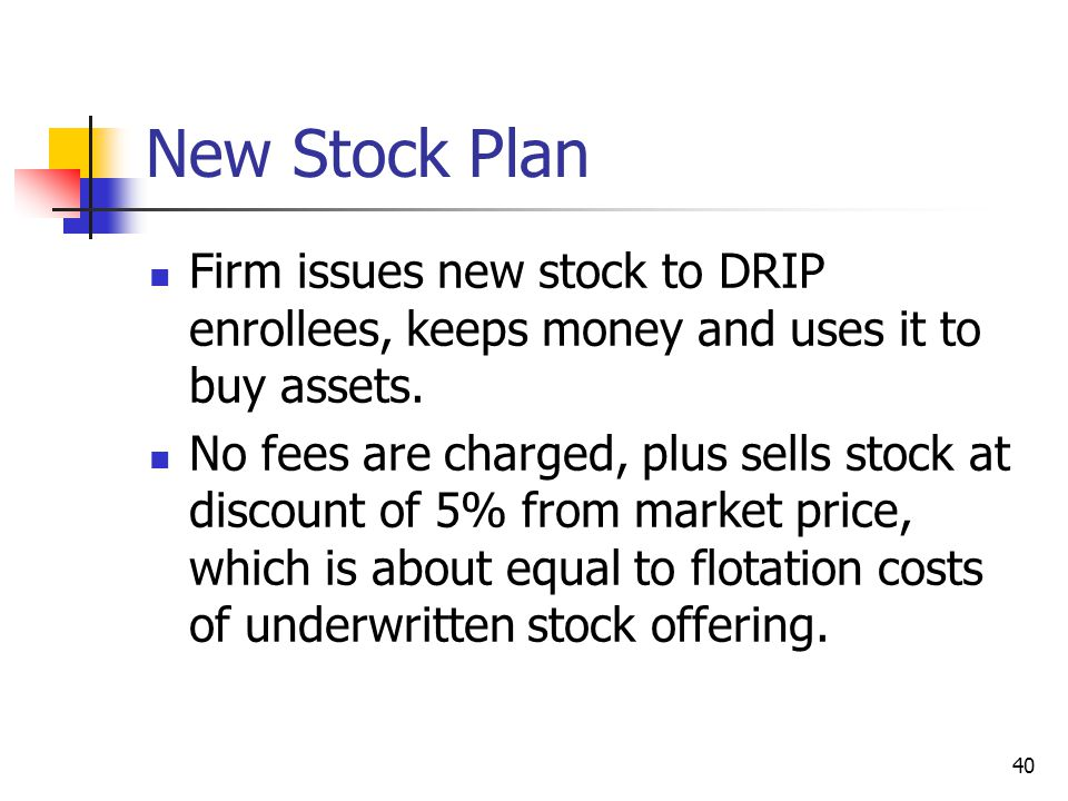 New Stock Plan Firm issues new stock to DRIP enrollees, keeps money and uses it to buy assets.