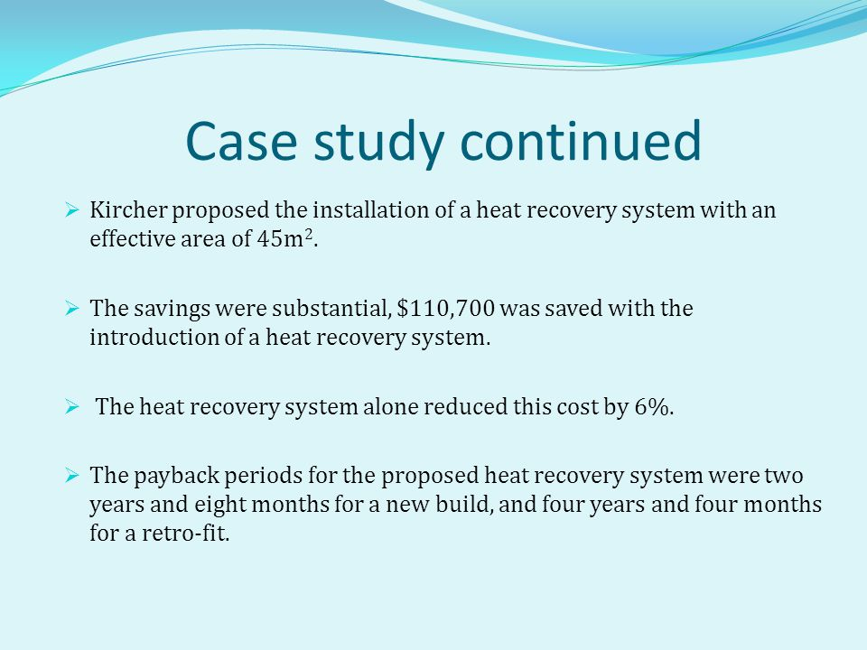 Case study continued Kircher proposed the installation of a heat recovery system with an effective area of 45m2.