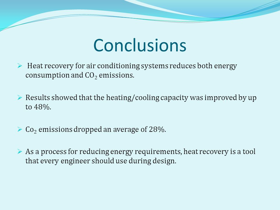 Conclusions Heat recovery for air conditioning systems reduces both energy consumption and CO2 emissions.