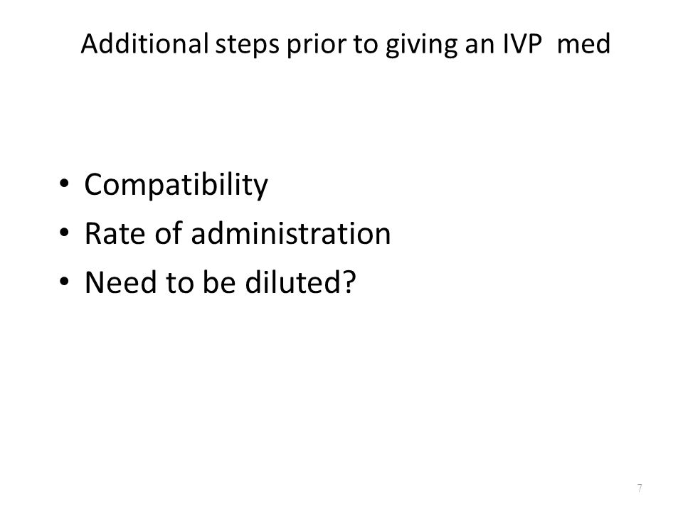 Additional steps prior to giving an IVP med