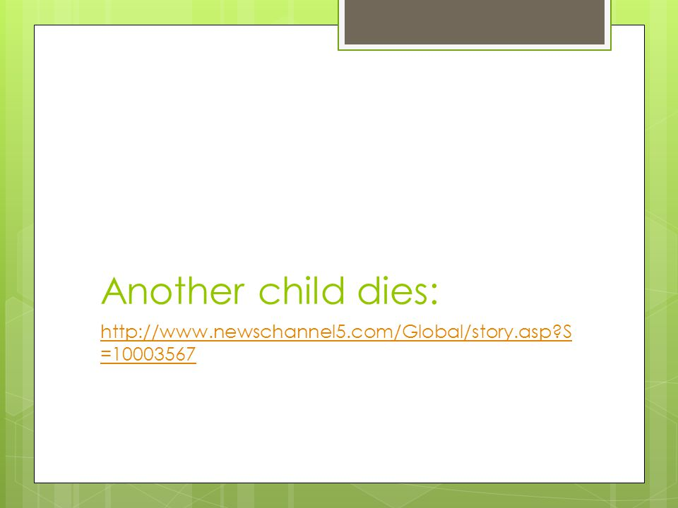 Another child dies: http://www.newschannel5.com/Global/story.asp S=10003567. meg.