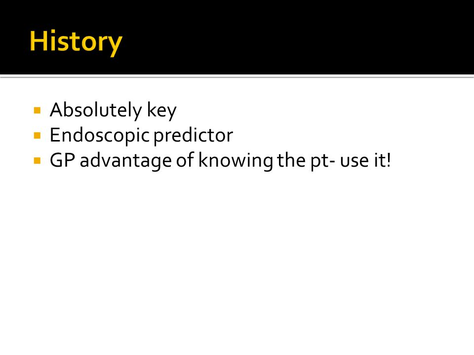 History Absolutely key Endoscopic predictor