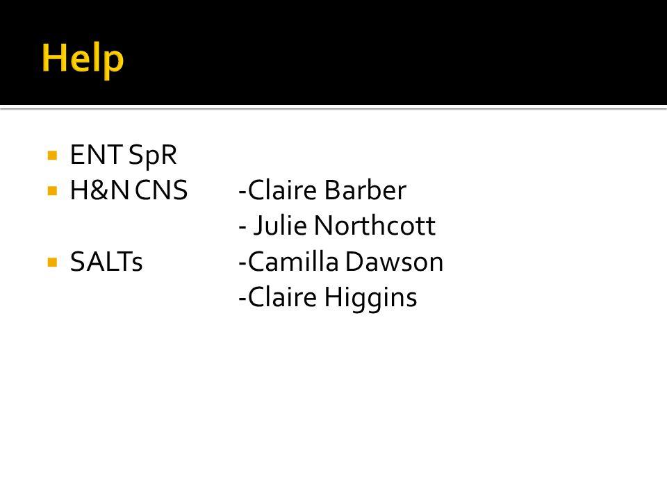 Help ENT SpR H&N CNS -Claire Barber - Julie Northcott