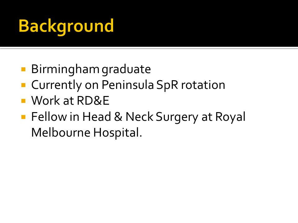 Background Birmingham graduate Currently on Peninsula SpR rotation