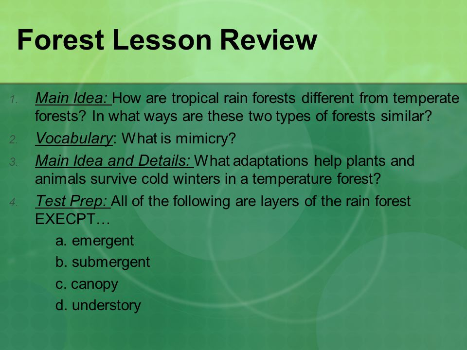 Forest Lesson Review Main Idea: How are tropical rain forests different from temperate forests In what ways are these two types of forests similar