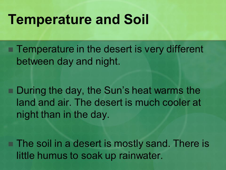 Temperature and Soil Temperature in the desert is very different between day and night.