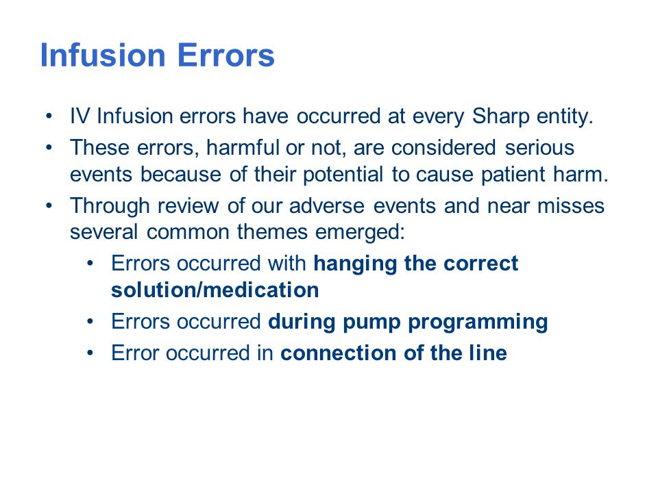 Infusion Errors IV Infusion errors have occurred at every Sharp entity.