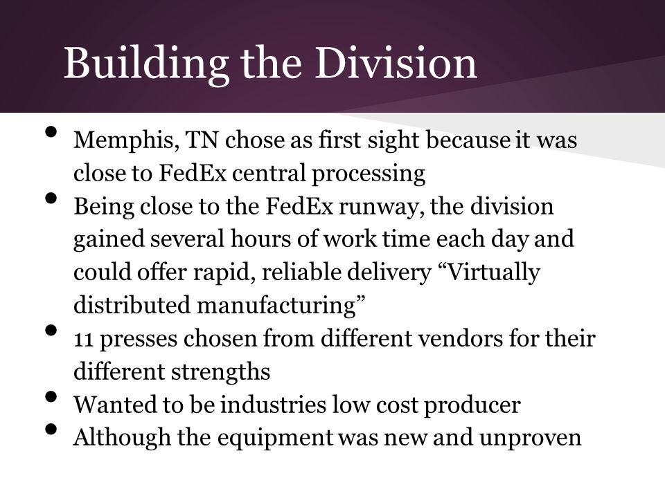 Building the Division Memphis, TN chose as first sight because it was close to FedEx central processing.