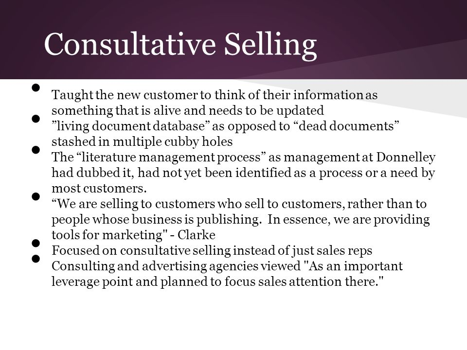 Consultative Selling Taught the new customer to think of their information as something that is alive and needs to be updated.