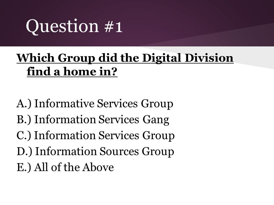 Question #1 Which Group did the Digital Division find a home in