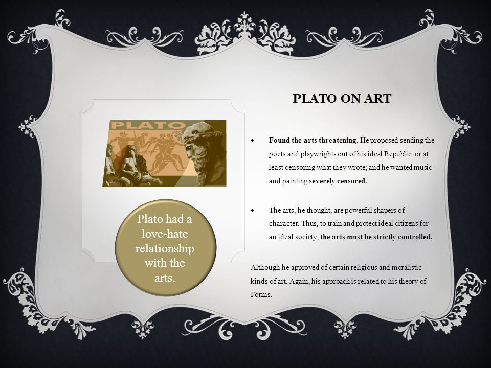 Plato had a love-hate relationship with the arts.