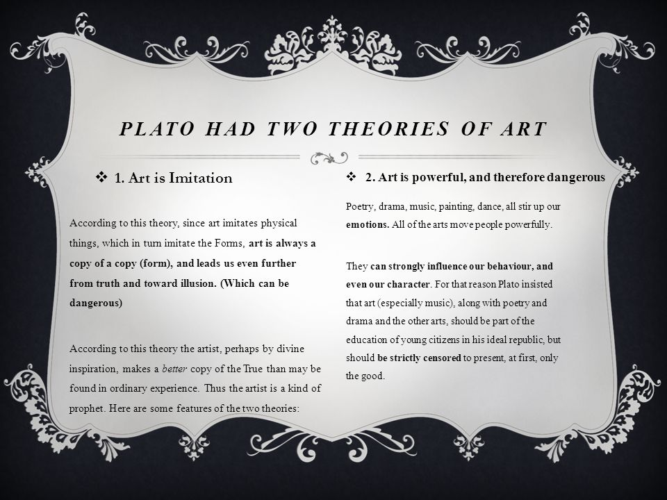 Plato had two theories of art
