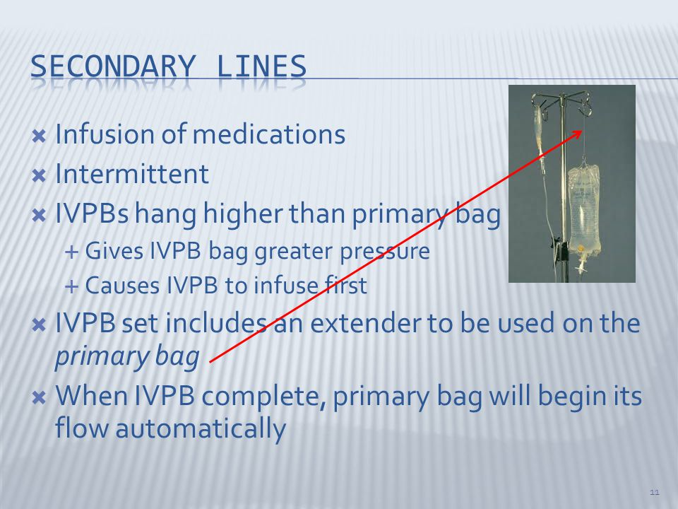 Secondary lines Infusion of medications Intermittent