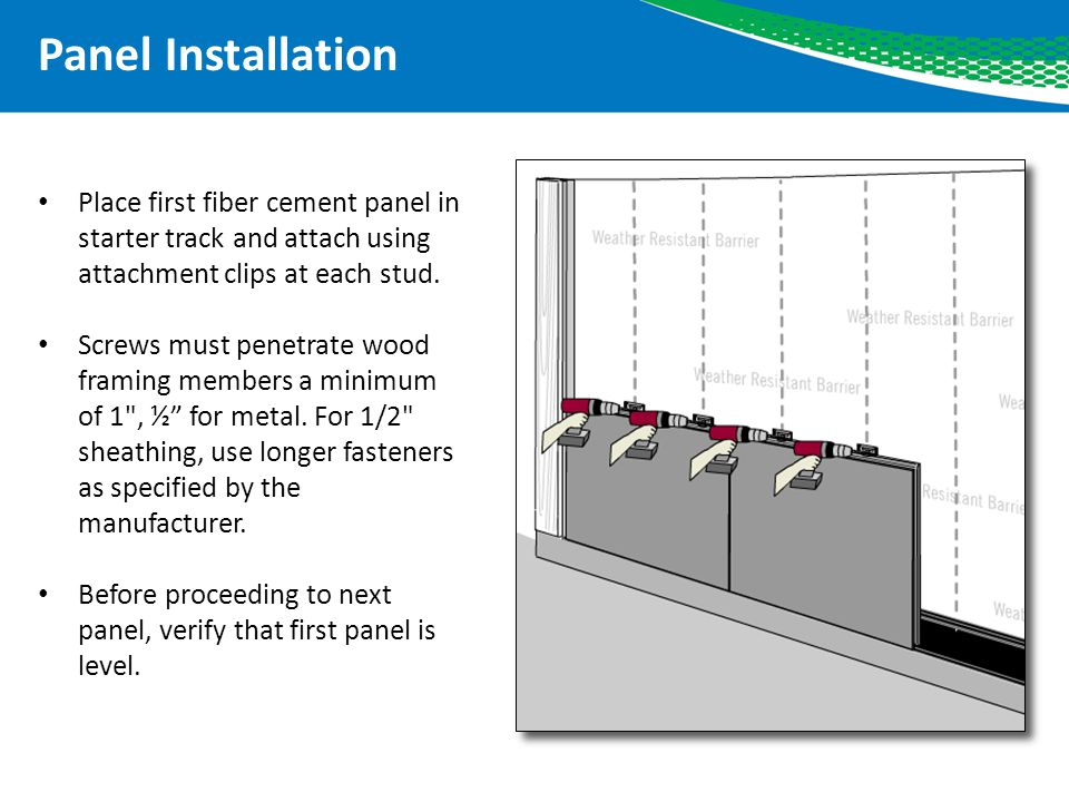 Panel Installation Place first fiber cement panel in starter track and attach using attachment clips at each stud.