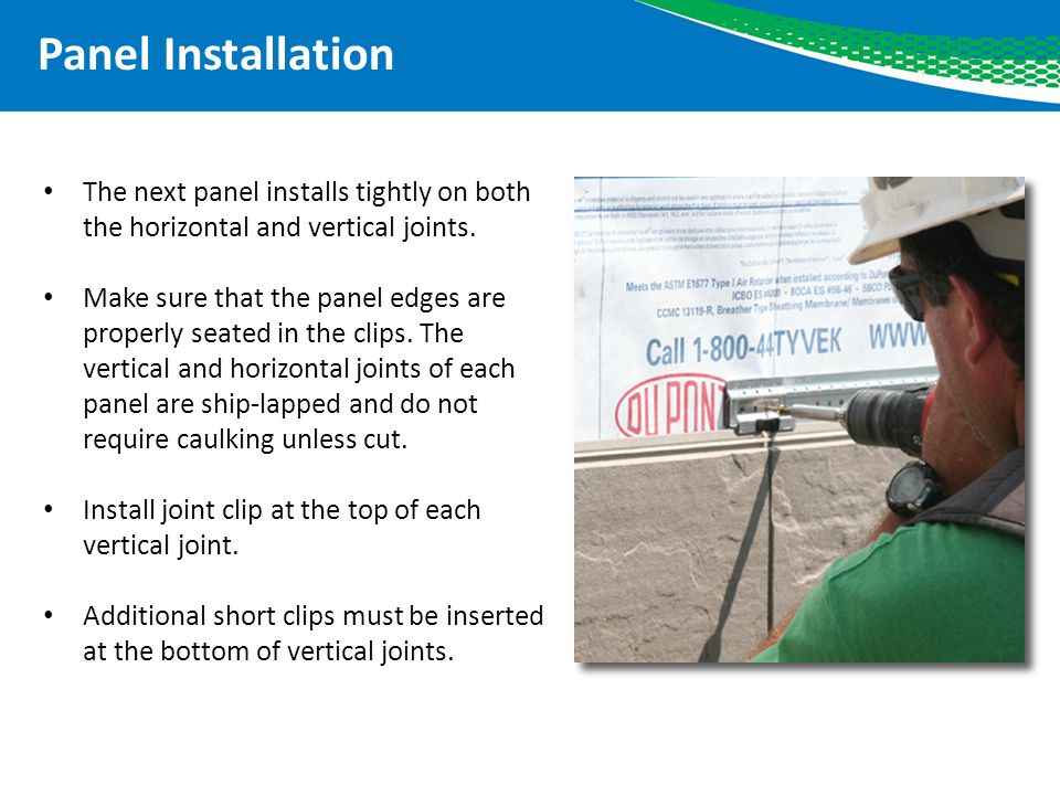 Panel Installation The next panel installs tightly on both the horizontal and vertical joints.