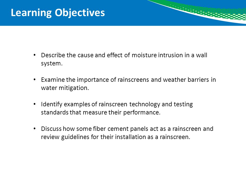Learning Objectives Describe the cause and effect of moisture intrusion in a wall system.