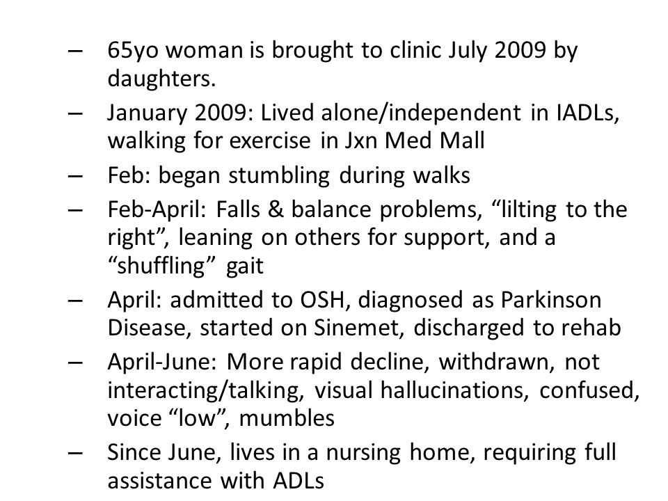 65yo woman is brought to clinic July 2009 by daughters.