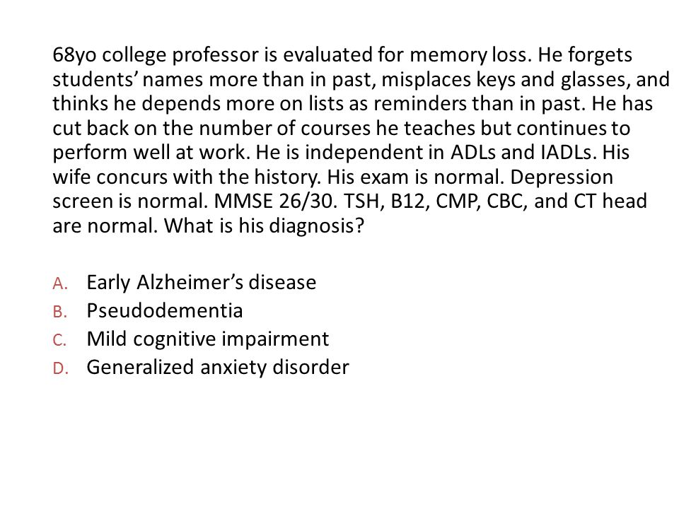 68yo college professor is evaluated for memory loss
