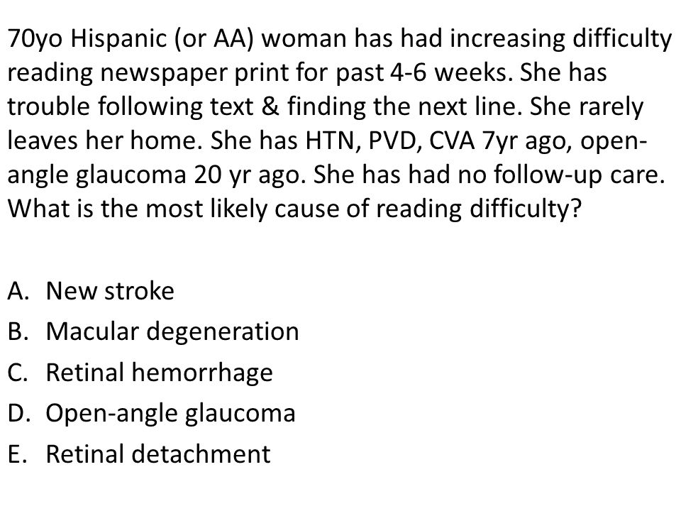 70yo Hispanic (or AA) woman has had increasing difficulty reading newspaper print for past 4-6 weeks. She has trouble following text & finding the next line. She rarely leaves her home. She has HTN, PVD, CVA 7yr ago, open-angle glaucoma 20 yr ago. She has had no follow-up care. What is the most likely cause of reading difficulty