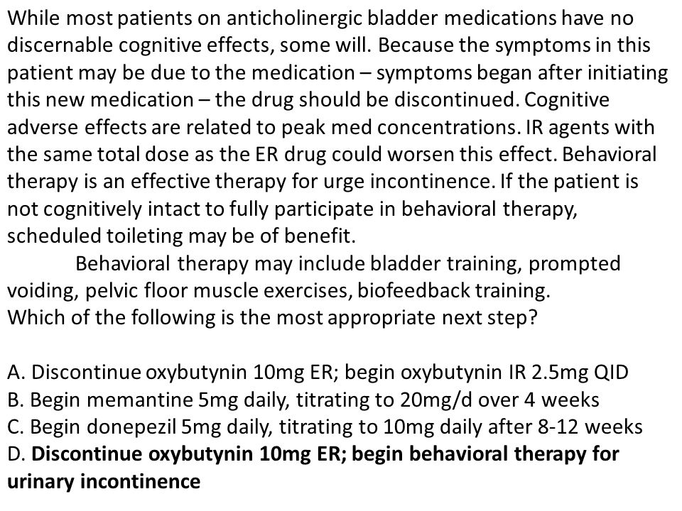 While most patients on anticholinergic bladder medications have no discernable cognitive effects, some will.