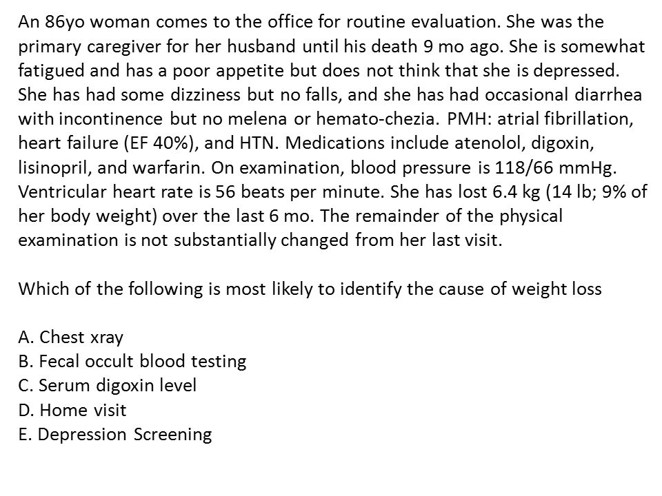 An 86yo woman comes to the office for routine evaluation