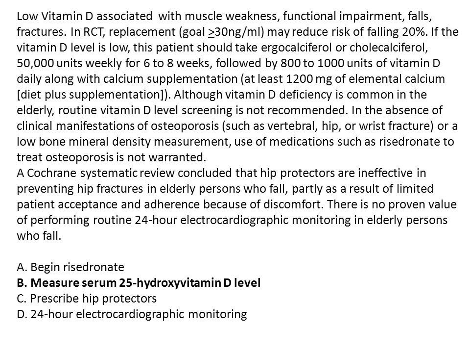 Low Vitamin D associated with muscle weakness, functional impairment, falls, fractures.