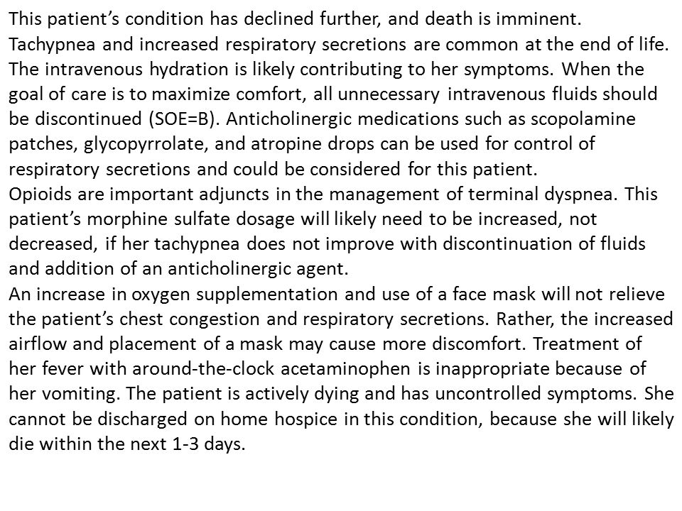 This patient's condition has declined further, and death is imminent