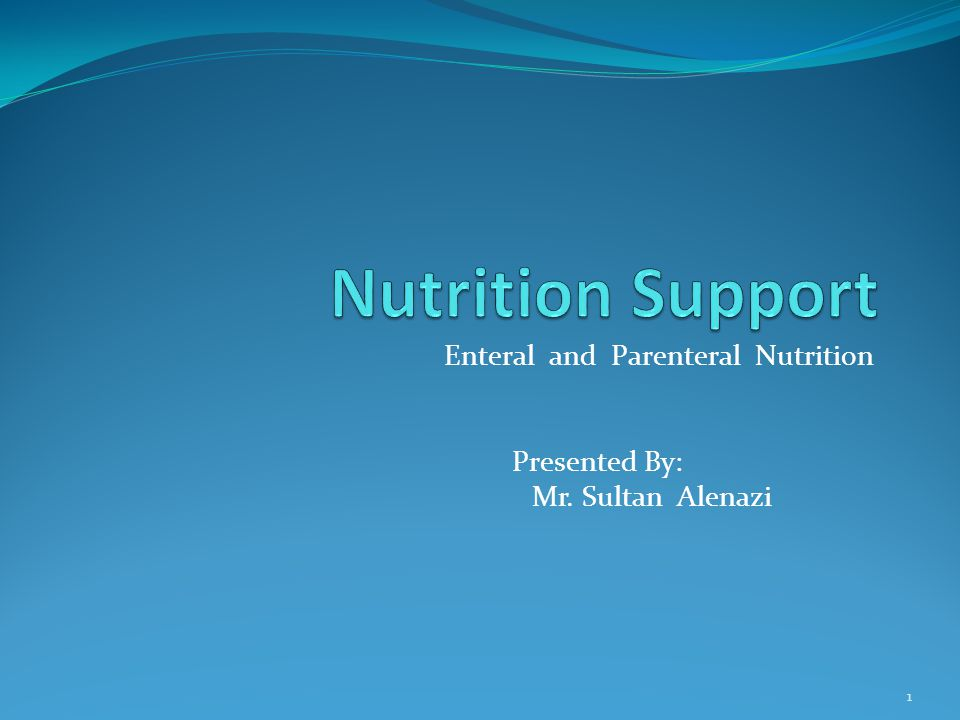 Enteral and Parenteral Nutrition Presented By: Mr. Sultan Alenazi
