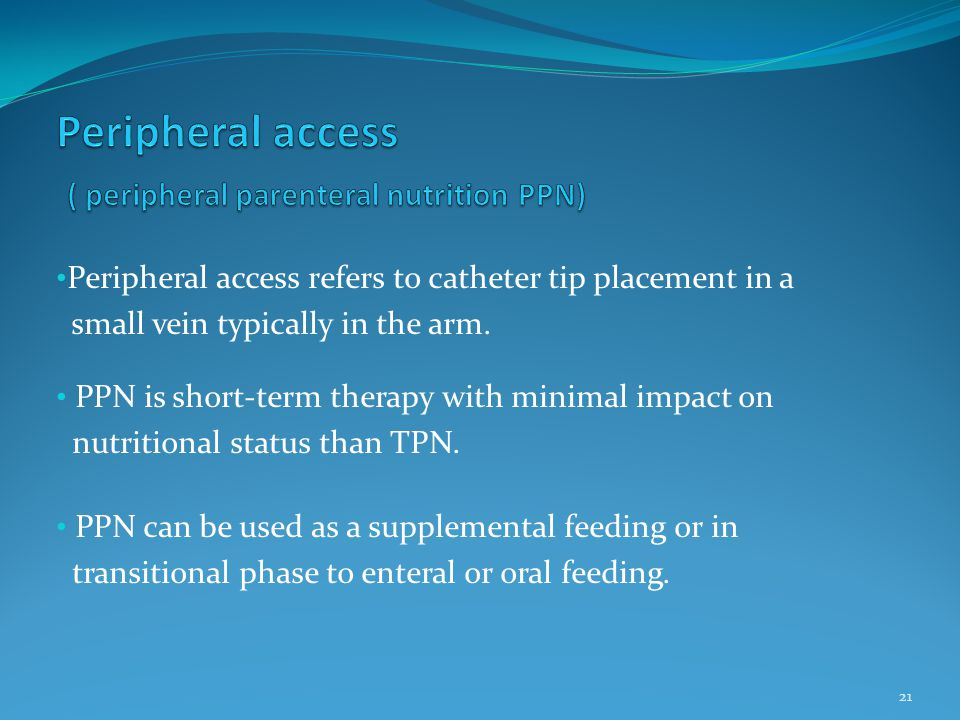 Peripheral access ( peripheral parenteral nutrition PPN)