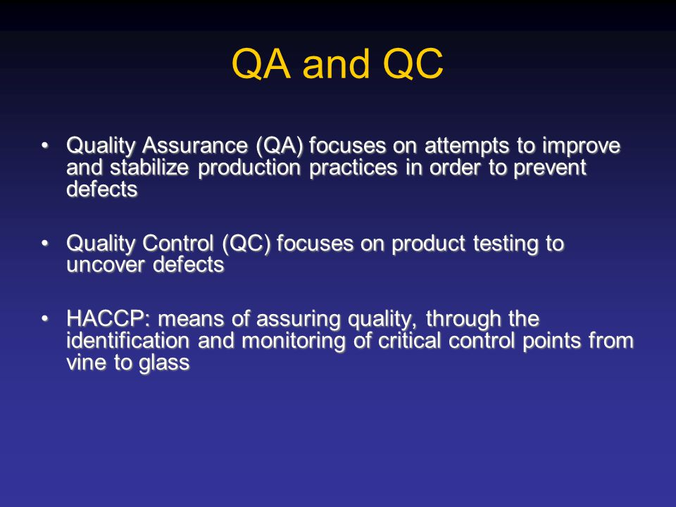 QA and QC Quality Assurance (QA) focuses on attempts to improve and stabilize production practices in order to prevent defects.