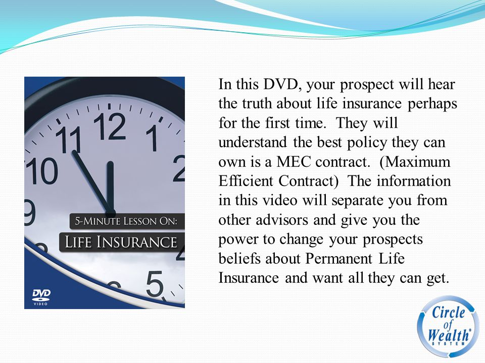 In this DVD, your prospect will hear the truth about life insurance perhaps for the first time.
