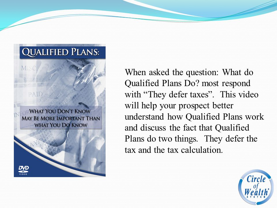 When asked the question: What do Qualified Plans Do