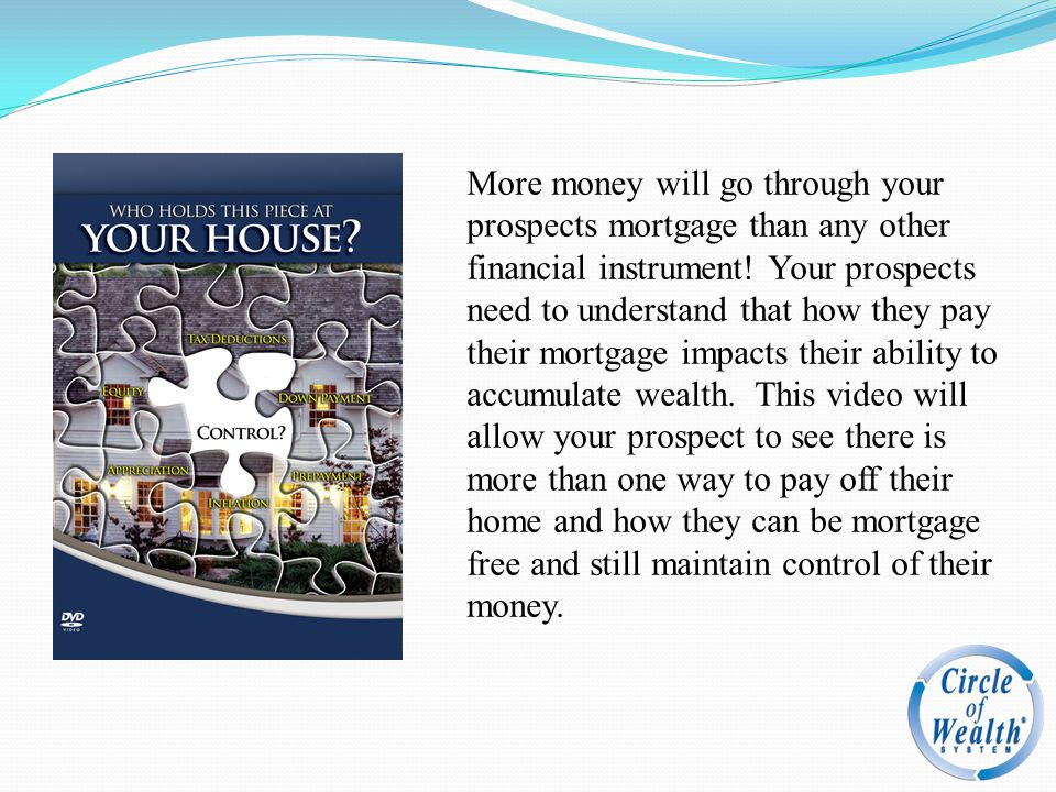 More money will go through your prospects mortgage than any other financial instrument.