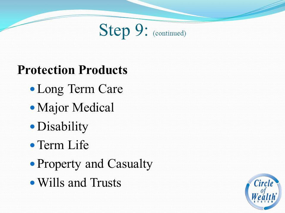 Step 9: (continued) Protection Products Long Term Care Major Medical
