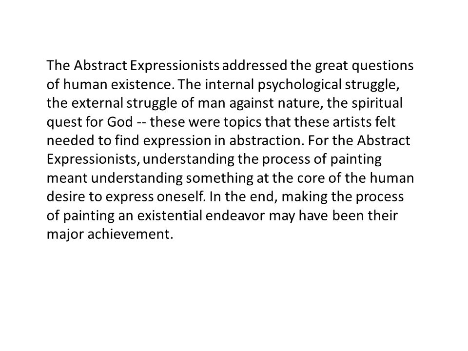 The Abstract Expressionists addressed the great questions of human existence.