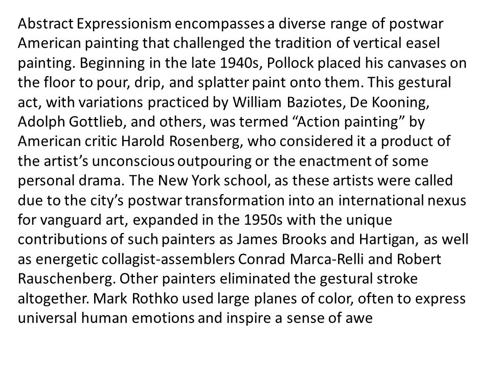 Abstract Expressionism encompasses a diverse range of postwar American painting that challenged the tradition of vertical easel painting.