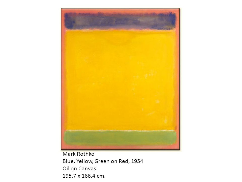 Mark Rothko Blue, Yellow, Green on Red, 1954 Oil on Canvas 195.7 x 166.4 cm.