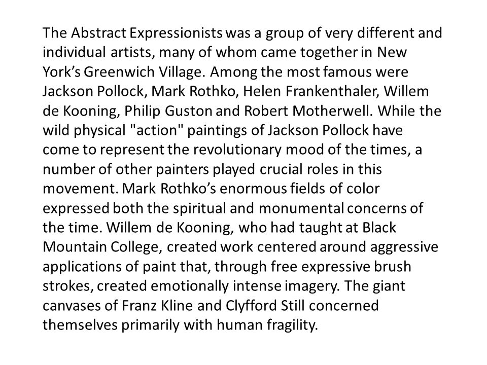 The Abstract Expressionists was a group of very different and individual artists, many of whom came together in New York's Greenwich Village.