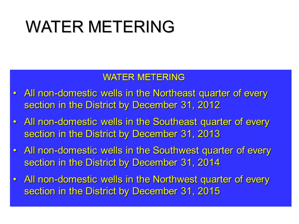 WATER METERING WATER METERING. All non-domestic wells in the Northeast quarter of every section in the District by December 31, 2012.
