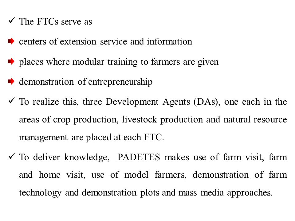 The FTCs serve as centers of extension service and information. places where modular training to farmers are given.