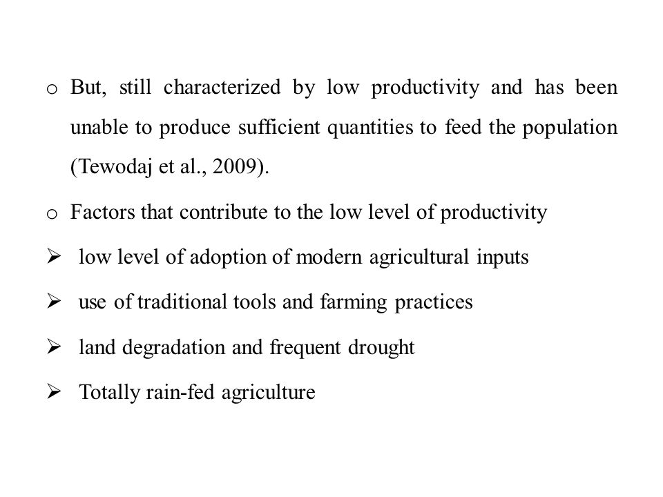 But, still characterized by low productivity and has been unable to produce sufficient quantities to feed the population (Tewodaj et al., 2009).