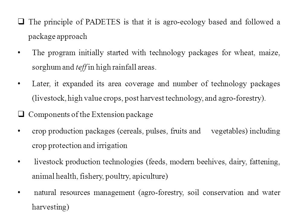 The principle of PADETES is that it is agro-ecology based and followed a package approach