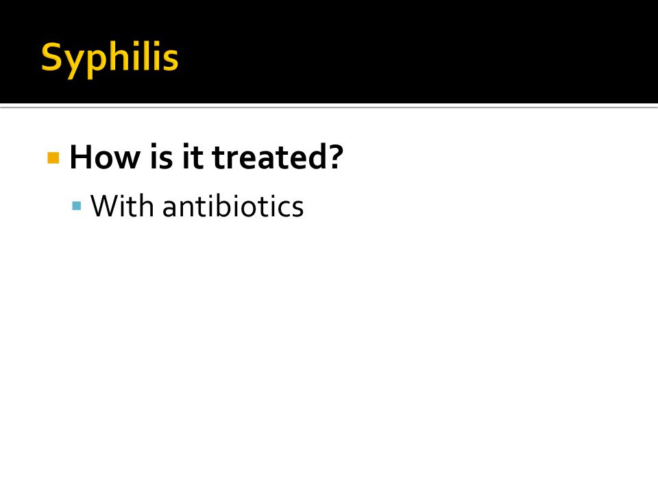 Syphilis How is it treated With antibiotics