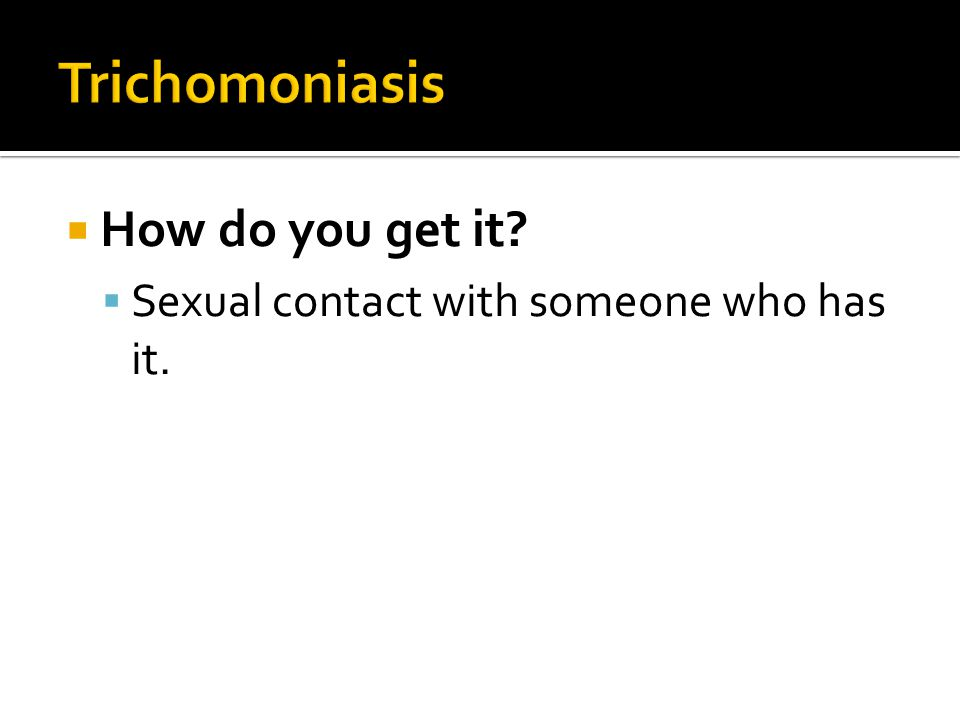 Trichomoniasis How do you get it