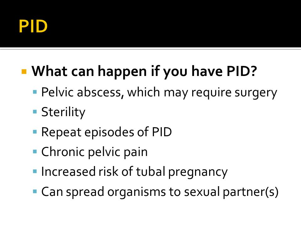 PID What can happen if you have PID