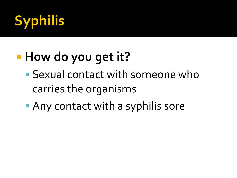 Syphilis How do you get it